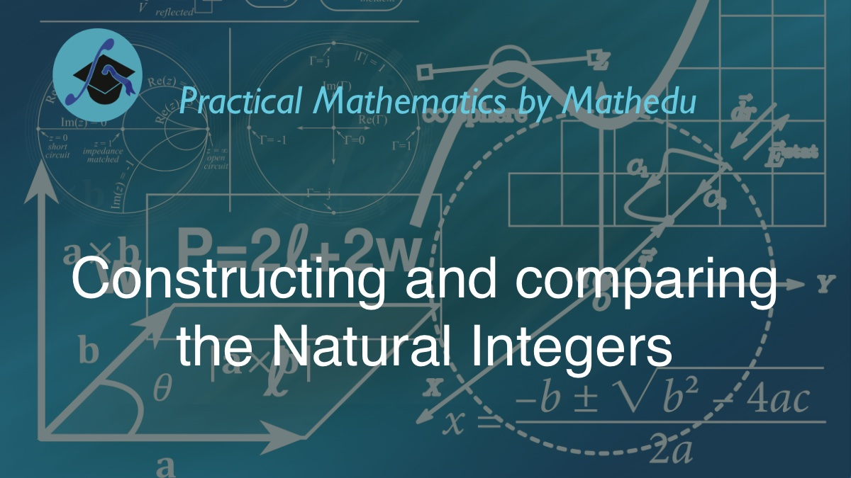 Math course about Constructing and Comparing the Natural Integers